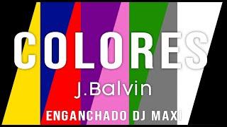 ENGANCHADO❌ J.BALVIN COLORES❌ DJ MAXI