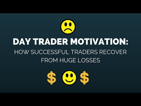 Day Trader Motivation: How Successful Stock Traders Recover From Big Losses