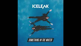 Iceleak - Something In The Water