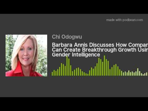 Barbara Annis Discusses How Companies Can Create Breakthrough Growth Using Gender Intelligence