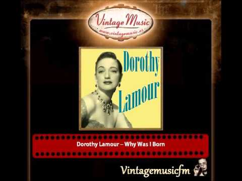 Dorothy Lamour – Why Was I Born