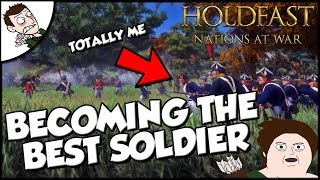 BECOMING THE BEST SOLDIER POSSIBLE! Holdfast Nations at War Gameplay
