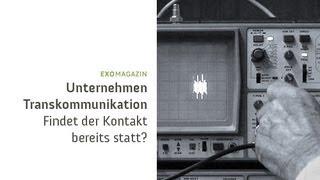 Transkommunikation - Findet der Kontakt bereits statt? | ExoMagazin