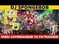 Download lagu Dj SpongeBob || Versi LUPINRANGER VS PATRANGER 😍