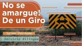 No se amargue! De un Giro - Pastor Jaime Perdomo. Facebook.com/Iglesia Cristiana Nueva Vida.