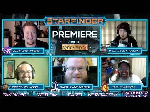 Starfinder Premiere - Web DM, Taking20, Nerdarchy, Encounter Roleplay & Paizo