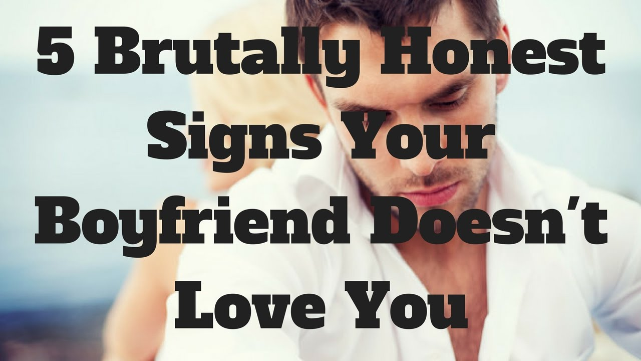 5 Brutally Honest Signs Your Boyfriend Doesnt Love You Youtube