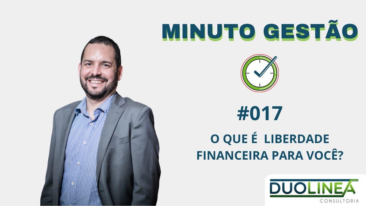Minuto Gestão #017 - O que é Liberdade Financeira?