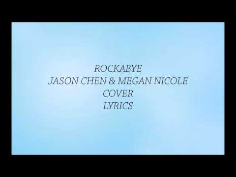 Rockabye Lyrics - Jason Chen & Megan Nicole | Cover