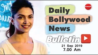 Latest Bollywood News | Deepika Padukone | Disha Patani | Janhvi Kapoor | Top | 21st Sep 2019 | 7 AM
