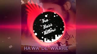 Hawa de varke ( bass boosted) |NINJA | CHANNA MEREYA | TRU BASS KILLERZ