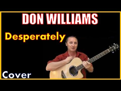 Desperately By Don Williams Cover And Lyrics