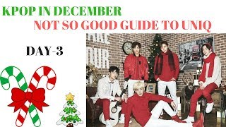 [D-3] A Not So Good Guide To UNIQ [KPOP]