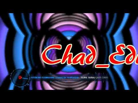 Download Tujhe Suraj Chutney style 2021 Raymond Ramnarine x Rakesh Yankaran Chad_Edits.