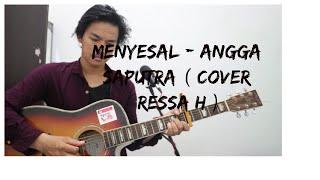 MENYESAL - ANGGA SAPUTRA ( COVER RESSA H )