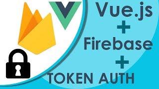 Vue.js Firebase Authentication - Backend Token Authorization