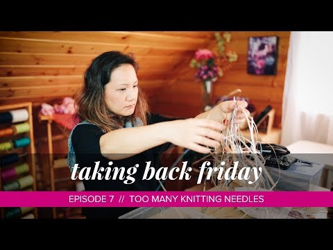 Too Many Knitting Needles // Taking Back Friday // Episode 7 // a knitting vlog