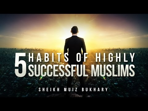 5 Islamic Habits Of Highly Successful Muslims - Motivational Video