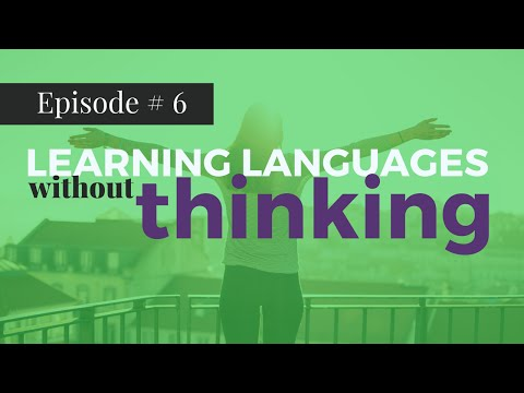 Episode 6: Learning Languages Without Thinking