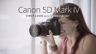 CANON 5D MARK IV: First Look with Vanessa Joy