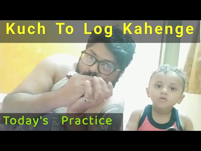 Kuch to log - Amarprem || A Simple Practice Session While Playing With My Son