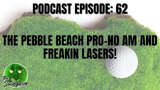 The Pebble Beach Pro-No Am and Freakin Lasers!