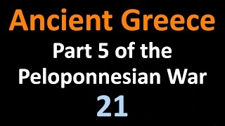 Ancient Greek History - Part 5 of the Peloponnesian War - 21