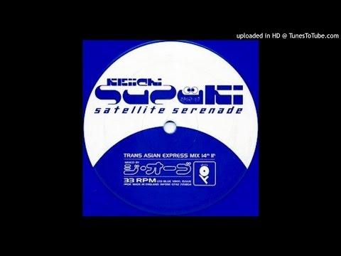 Keiichi Suzuki~Satellite Serenade [The Orb's Trans Asian Express Mix]