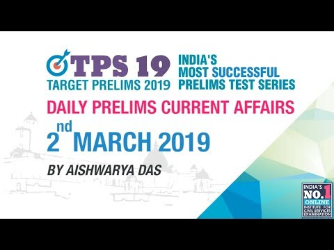 DAILY CURRENT AFFAIRS   2nd MARCH 2019   UPSC CSE PRELIMS