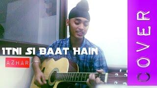 Itni Si Baat Hain | AZHAR | Arijit Singh | Cover- By Abhiyan