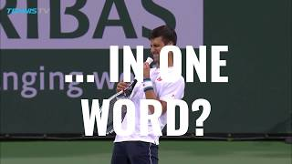 If you had to describe Novak Djokovic in one word, what would it be...