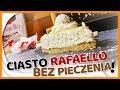 Ciasto bez pieczenia - RAFFAELLO - kokosowe wiórki w delikatnym kremie SZYBKIE CIASTO