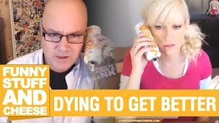 DYING TO GET BETTER  - Funny Stuff And Cheese #79 Thumbnail