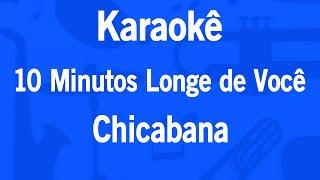 Karaokê 10 Minutos Longe de Você - Chicabana