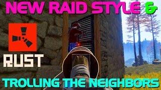 NEW RAID STYLE & TROLLING THE NEIGHBORS!! - Rust