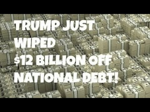 TRUMP JUST WIPED $12 BILLION OFF U.S. NATIONAL DEBT! First President In Decades To Reduce