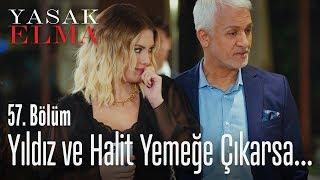 Yıldız ve Halit yemeğe çıkarsa - Yasak Elma 57. Bölüm