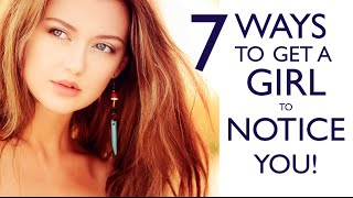 How To Get A Girl To Notice You - 7 Tips For Guys Who Feel Invisible Around Girls!