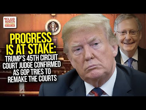 Progress Is At Stake: Trump's 45th Circuit Court Judge Confirmed As GOP Tries To Remake The Courts