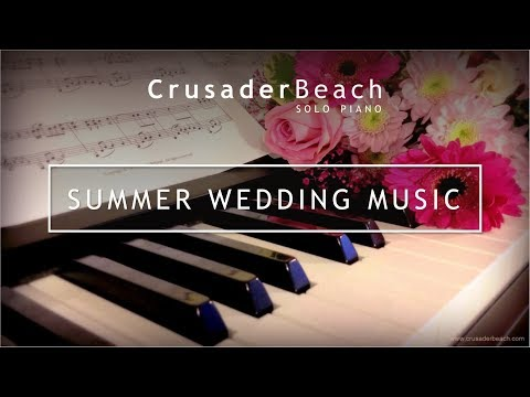 Summer Wedding Music 2018 - Best Wedding Songs | Instrumental Piano Music for Summer Wedding