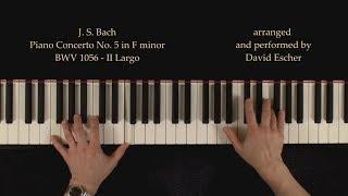 J.S. Bach:  Piano Concerto No. 5 in F minor, BWV 1056, II Largo - Piano Tutorial