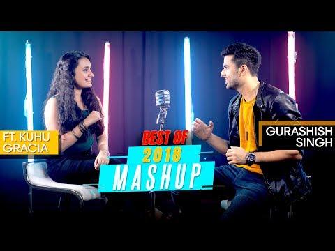 Best of 2018 Mashup | Gurashish Singh | Ft. Kuhu Gracia | Tanveer .S. Kohli | Cover