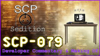 Developer Commentary & Making Of [SCP Sedition SCP-079]