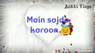 Mai Sajda Karoon Hai Khuda Sa Tu | song Cut Mera Ishq | New Whatsapp status | creat by Ankki Vlogs