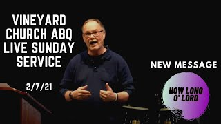Vineyard Church ABQ Live Sunday Service 2/7/21 - How Long O' Lord