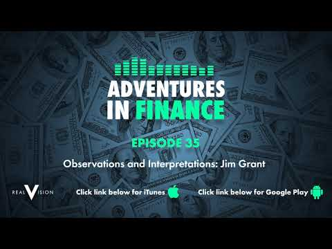 Adventures in Finance Episode 35  Observations and Interpretations: Jim Grant