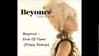 Beyonce - End Of Time (Flopy Remix)