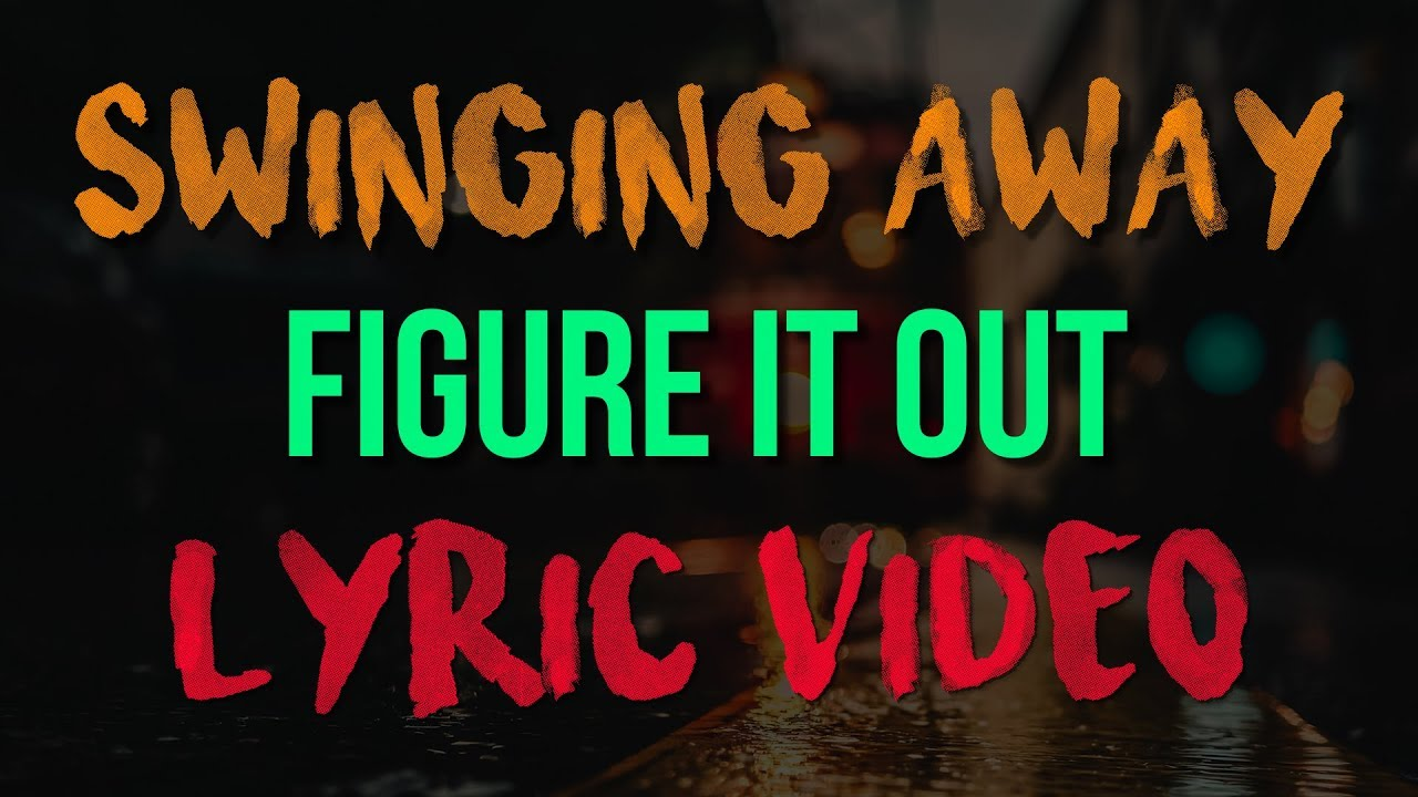 Figure It Out - Swinging Away (Lyric Video)