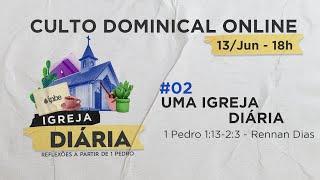 Culto Dominical Online 18h - #02 Uma Igreja Diária | 1ª Pedro 1:13-2:3 - Rev. Rennan Dias
