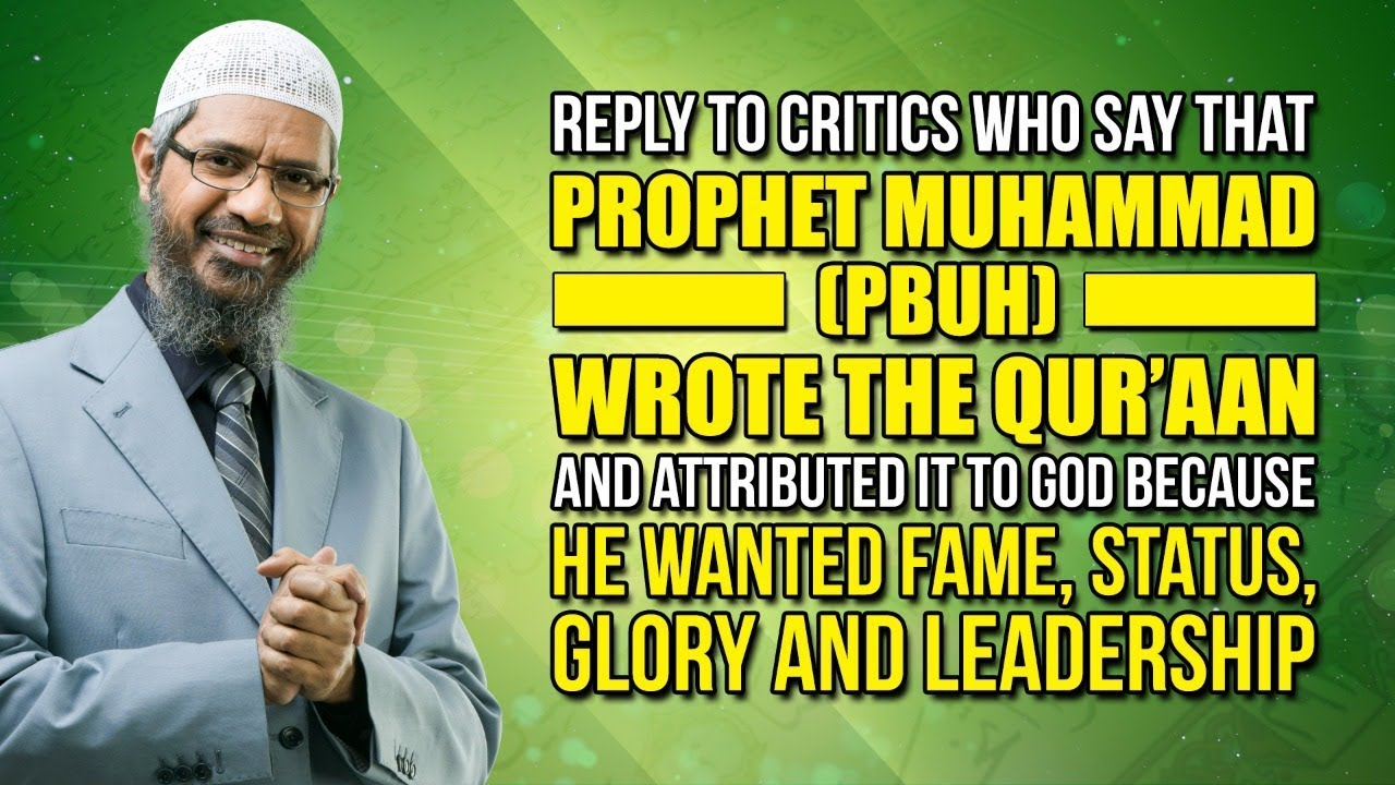 Reply to Critics who say that Prophet Muhammad (pbuh) Wrote the Quran and Attributed it to God ...